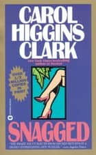 Snagged ebook by Carol Higgins Clark