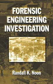 Forensic Engineering Investigation ebook by Noon, Randall K.