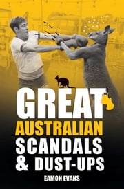 Great Australian Scandals and Dust-ups ebook by Eamon Evans