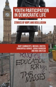 Youth Participation in Democratic Life - Stories of Hope and Disillusion ebook by Michael Bruter,Shakuntala Banaji,Sarah Harrison,Bart Cammaerts,Nick Anstead,Whitwell,Byrt