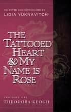 The Tattooed Heart & My Name is Rose ebook by Theodora Keogh, Lidia Yuknavitch
