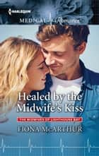 Healed by the Midwife's Kiss ebook by Fiona McArthur
