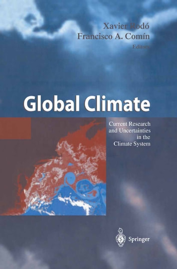 Global Climate - Current Research and Uncertainties in the Climate System ebook by Xavier Rodo,Francisco Comin