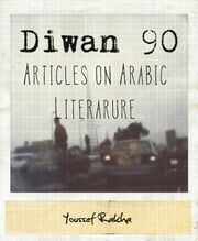 Diwan 90: Articles on Arabic Literature ebook by Youssef Rakha