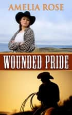 Wounded Pride ebook by Amelia Rose