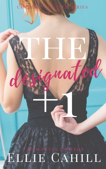 The Designated +1 - A Romantic Comedy ebook by Ellie Cahill