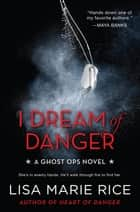 I Dream of Danger - A Ghost Ops Novel ebook by Lisa Marie Rice