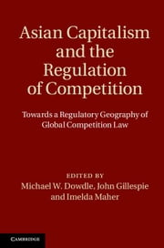 Asian Capitalism and the Regulation of Competition ebook by Dowdle, Michael W.