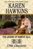 The Legend of Nimway Hall: 1794 - Charlotte ebook by Karen Hawkins