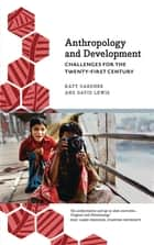 Anthropology and Development - Challenges for the Twenty-First Century ebook by David Lewis, Katy Gardner