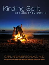 Kindling Spirit - Healing From Within ebook by Dr. Carl Hammerschlag