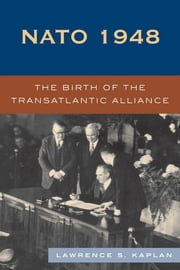 NATO 1948 - The Birth of the Transatlantic Alliance ebook by Lawrence S. Kaplan