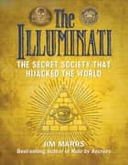 The Illuminati - The Secret Society That Hijacked the World ebook by Jim Marrs