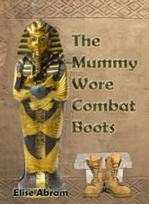 The Mummy Wore Combat Boots - A Novella ebook by Elise Abram