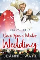 Once Upon a Winter Wedding ebook by Jeannie Watt