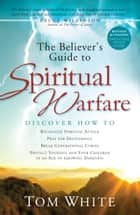 The Believer's Guide to Spiritual Warfare ebook by Tom White, Bruce Wilkinson