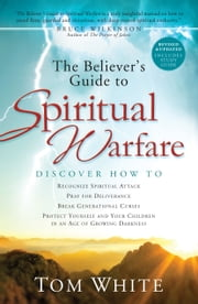 The Believer's Guide to Spiritual Warfare ebook by Tom White,Bruce Wilkinson