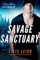 Savage Sanctuary - A Devil's Dires Shifter Romance ebook by Ellis Leigh