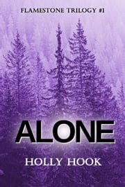 Alone (#1 Flamestone Trilogy) - Flamestone Trilogy, #1 ebook by Holly Hook