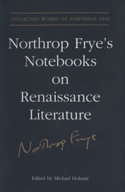 Northrop Frye's Notebooks on Renaissance Literature ebook by Michael Dolzani