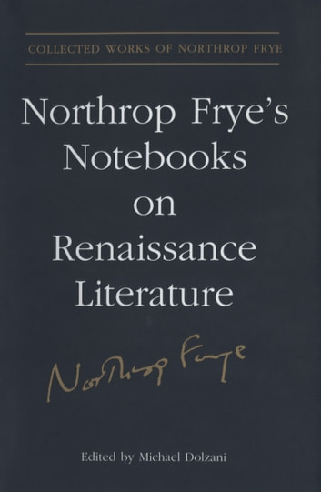 Northrop Frye's Notebooks on Renaissance Literature ebook by