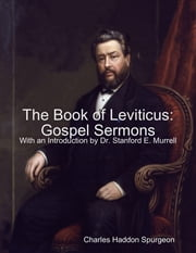 The Book of Leviticus: Gospel Sermons ebook by Charles Haddon Spurgeon