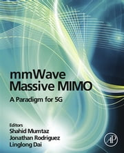 mmWave Massive MIMO - A Paradigm for 5G ebook by Shahid Mumtaz, Jonathan Rodriguez, Linglong Dai