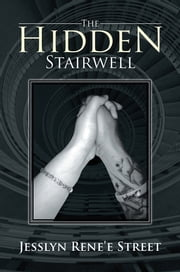 The Hidden Stairwell ebook by Jesslyn Rene'e Street
