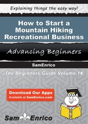 How to Start a Mountain Hiking - Recreational Business ebook by Rita Sullivan,Sam Enrico