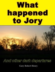 What happened to Jory and other dark departures ebook by Gary Henry