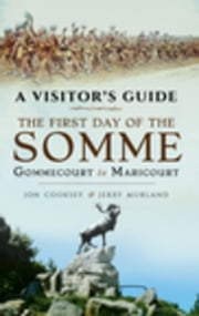 The First Day of the Somme: Gommecourt to Maricourt, 1 July 1916 ebook by Cooksey, Jon