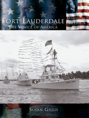 Fort Lauderdale - The Venice of America ebook by Susan Gillis