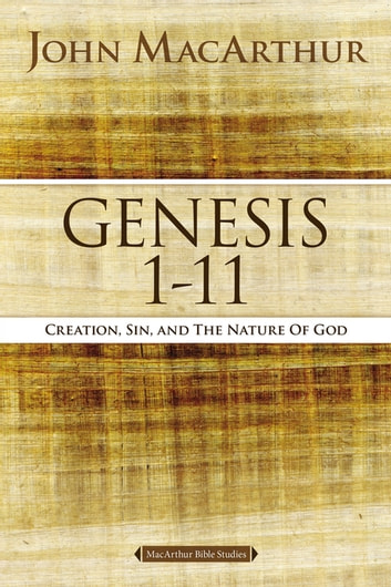 Genesis 1 to 11 - Creation, Sin, and the Nature of God ebook by John F. MacArthur