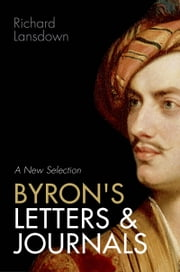 Byron's Letters and Journals - A New Selection ebook by Richard Lansdown