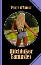 Hitchhiker Fantasies - An exciting trip across Australia! ebook by Pierre d'Amour