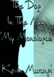 The Dog In The Man 'My Monologue' ebook by Kevin Murungi