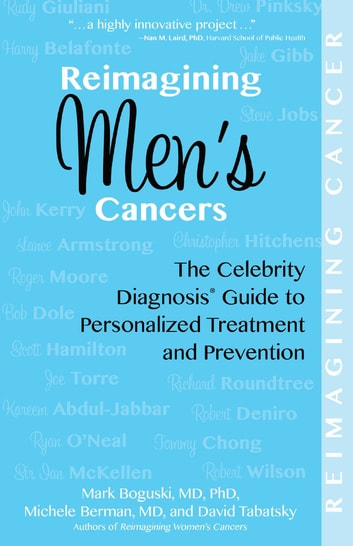 Reimagining Men's Cancers - The Celebrity Diagnosis Guide to Personalized Treatment and Prevention eBook by Michele Berman,Mark Boguski,David Tabatsky