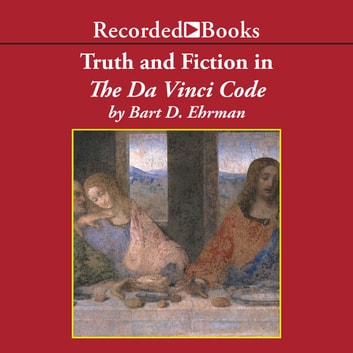 Truth and Fiction in The Da Vinci Code - A Historian Reveals What We Really Know About Jesus, Mary Magdalene, and Constantine audiobook by Bart D. Ehrman