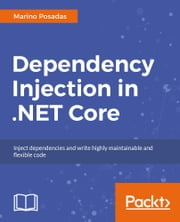Dependency Injection in .NET Core ebook by Marino Posadas