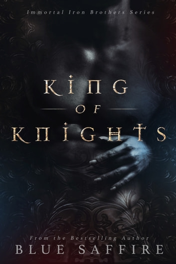 King of Knights - Immortal Iron Brothers Series Book 1 ebook by Blue Saffire
