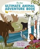The Kids' Ultimate Animal Adventure Book - 745 Quirky Facts and Hands-On Activities for Year-Round Fun ebook by Stacy Tornio, Ken Keffer