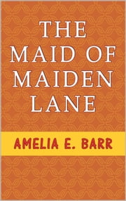 The Maid of Maiden Lane ebook by Amelia E. Barr