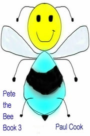 Pete the Bee Book 3 ebook by Paul Cook