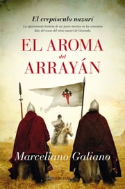El aroma del arrayán - El crepúsculo nazarí ebook by Marcelino Galiano