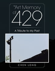 The Art Memory of 429 - A Tribute to My Past ebook by Chen Long