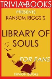 Library of Souls: A Novel by Ransom Riggs (Trivia-On-Books) ebook by Trivion Books