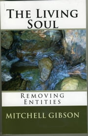 The Living Soul: Removing Entities ebook by Gibson, Mitchell Earl