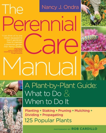 The Perennial Care Manual - A Plant-by-Plant Guide: What to Do & When to Do It ebook by Nancy J. Ondra