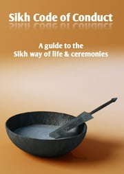Sikh Code of Conduct - A guide to the Sikh way of life and ceremonies ebook by Akaal Publishers