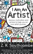 I am an Artist ebook by ZR Southcombe, Andrew Black, Catherine Warren,...